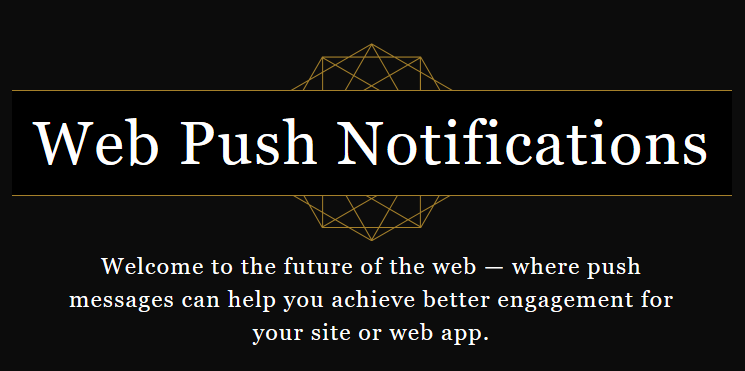 "Logo reading: ""Web Push Notifications: Welcome to the future of the web - where push messages can help you achieve better engagement for your site or web app."""